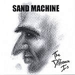 Sand Machine The Difference Is