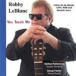 Robby LeBlanc You Touch Me