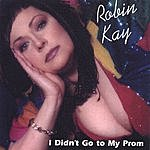 Robin Kay I Didn't Go To My Prom
