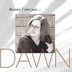 Dawn Shelton Because I Love You...