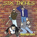 Six Inches Average Joes