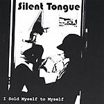 Silent Tongue I Sold Myself To Myself