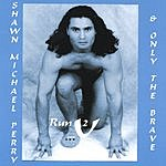 Shawn Michael Perry & Only The Brave Run 2 U