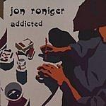 Jon Roniger Addicted