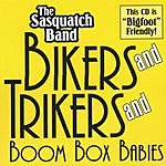 The Sasquatch Band Bikers And Trikers And Boombox Babies