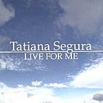Tatiana Segura Live For Me