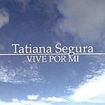 Tatiana Segura Vive Por Mi