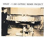 Spray I Am Gothic Remix Project