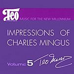 Teo Macero Music For A New Millennium, Vol.5: Impressions Of Charles Mingus