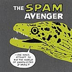 The Spam Avenger The Spam Avenger: One Man's Attempt To Rid The World Of Bulk E-Mail
