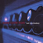 Ted McCloskey Sixty Cycle Hum