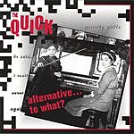 The Quick Alternative...To What?