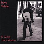 Steve White 57 Miles from Mexico