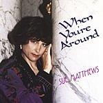 Sue Matthews When You're Around