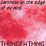 Thunderthing Darkness On The Edge Of My Mind