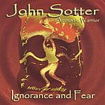 John Sotter Ignorance & Fear