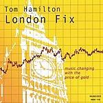 Tom Hamilton London Fix