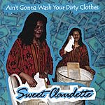 Sweet Claudette Aint Gonna Wash Your Dirty Clothes