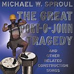 Michael W. Sproul The Great Portojohn Tragedy And Other Related Construction Songs