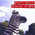 Stuffy Shmitt Nothing Is Real