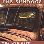 The Sundogs BB Gun Days