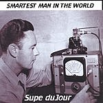 Supe duJour Smartest Man In The World