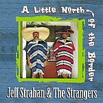 Jeff Strahan & The Strangers A Little North Of The Border