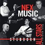 Stubborn All-Stars Nex Music