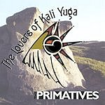 The Primatives The Lovers Of Kali Yuga