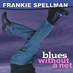 Frankie Spellman Blues Without A Net