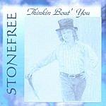Stonefree Thinkin Bout' You