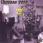Thomas Rose King For A Day