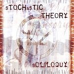 Stochastic Theory Soliloquy