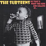 The Subteens So That's What The Kids Are Calling It...