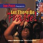 Joe Pace Joe Pace Presents: Let There Be Praise