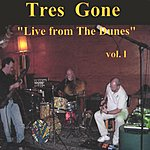 Tres Gone Live At The Dunes, Vol.1