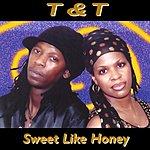 T&T Sweet Like Honey