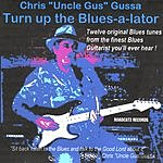 Chris 'Uncle Gus' Gussa Turn Up The Blues-A-Lator