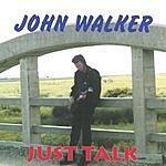 John Walker Just Talk