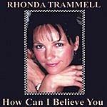 Rhonda Trammell How Can I Believe You
