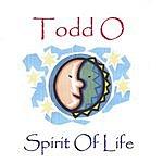 Todd O. Spirit Of Life