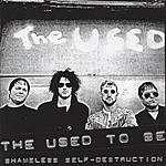 The Used To Be Shameless Self Destruction