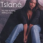 Tslane' You Are Nothing (Without Me)