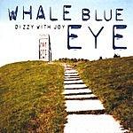 Whale Blue Eye Dizzy With Joy