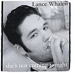 Lance Whalen She's Not Coming Tonight