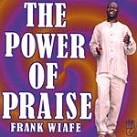 Frank Wiafe The Power Of Praise