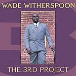 Wade Witherspoon The 3rd Project