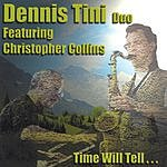 Dennis Tini Duo Time Will Tell...