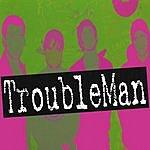 TroubleMan TroubleMan