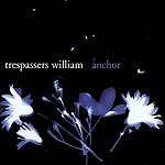 Trespassers William Anchor